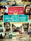 INUPILUK + LE FILM QUE NOUS TOURNERONS AU GROELAND