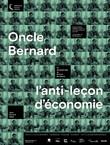 ONCLE BERNARD - L'ANTI-LECON D'ECONOMIE