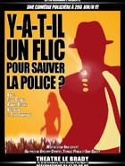 Y-a-t-il un flic pour sauver la Police�? (Th��tre)