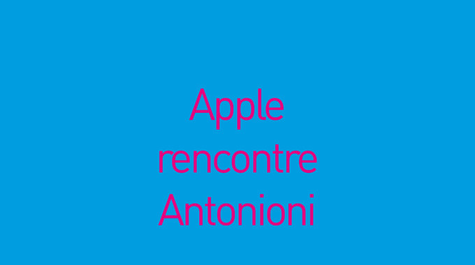 APPLE RENCONTRE ANTONIONI